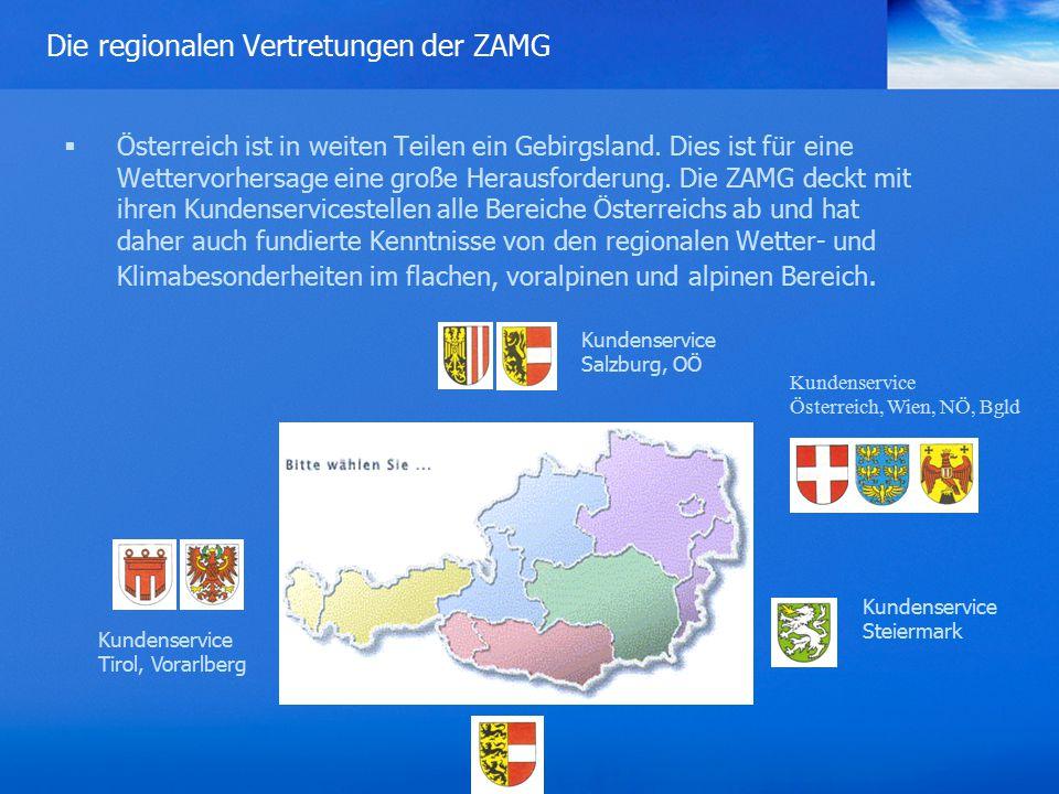 Die regionalen Vertretungen der ZAMG  Österreich ist in weiten Teilen ein Gebirgsland.