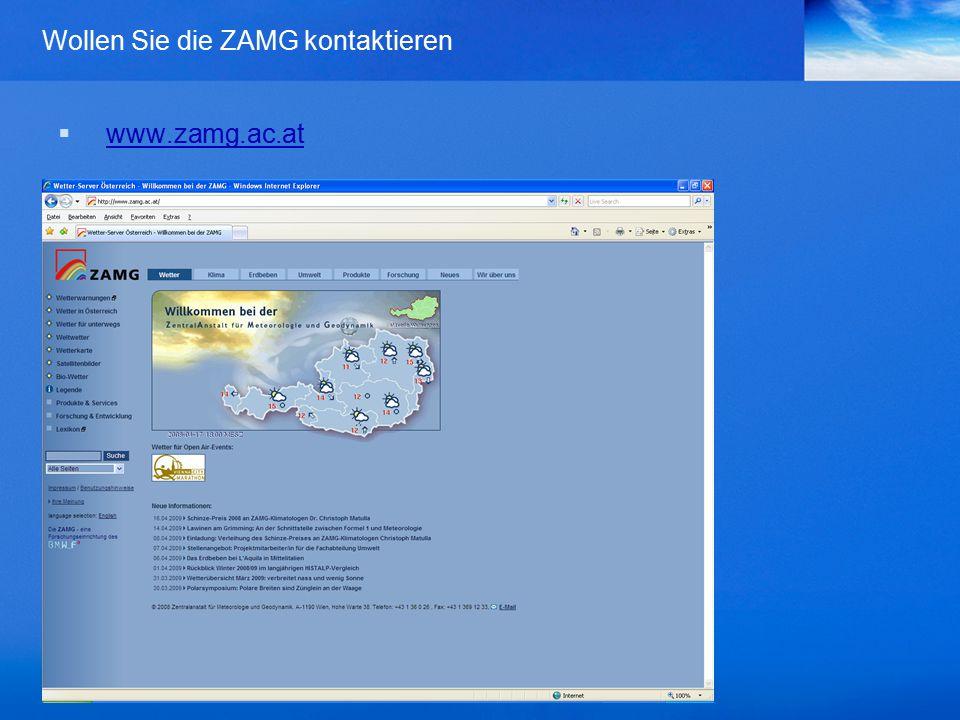 Wollen Sie die ZAMG kontaktieren  www.zamg.ac.at www.zamg.ac.at