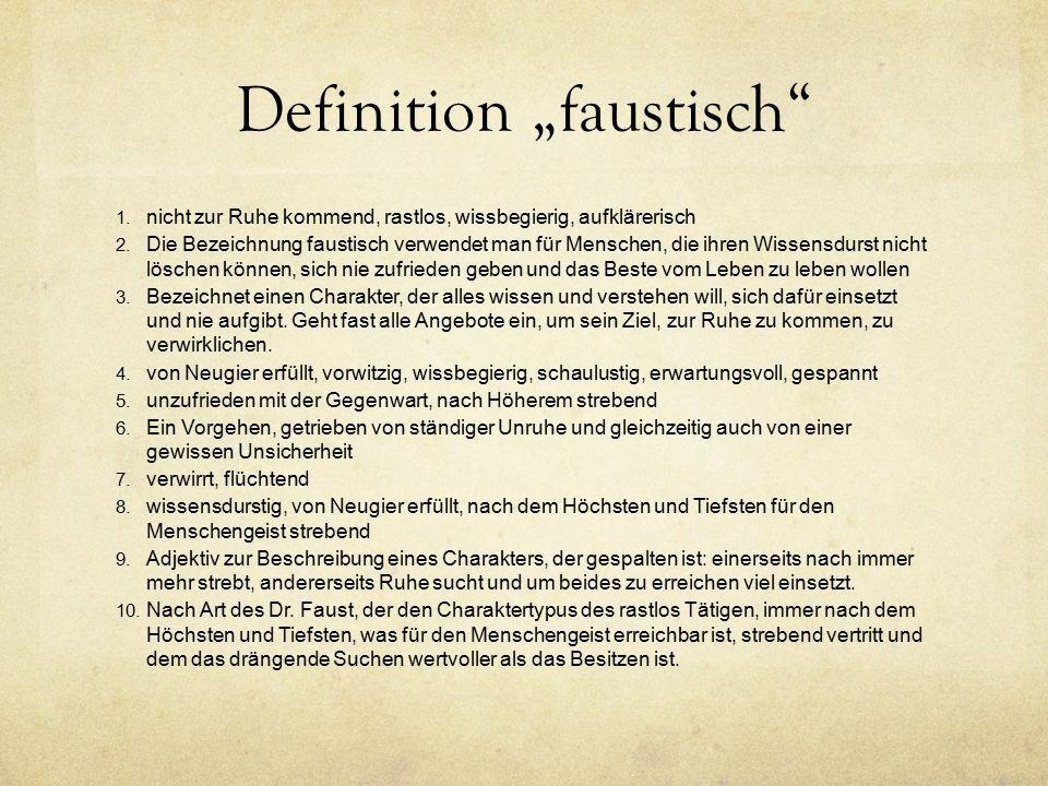 """Definition """"faustisch"""" 1. nicht zur Ruhe kommend, rastlos, wissbegierig, aufklärerisch 2. Die Bezeichnung faustisch verwendet man für Menschen, die ih"""