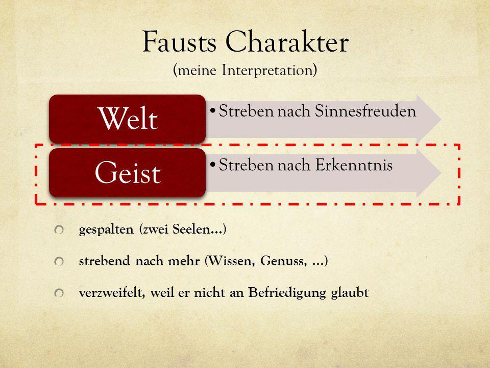 Fausts Charakter (meine Interpretation) gespalten (zwei Seelen...) strebend nach mehr (Wissen, Genuss,...) verzweifelt, weil er nicht an Befriedigung