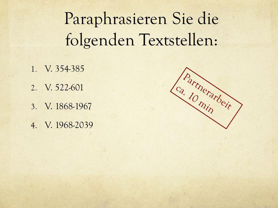 Paraphrasieren Sie die folgenden Textstellen: 1. V. 354-385 2. V. 522-601 3. V. 1868-1967 4. V. 1968-2039 Partnerarbeit ca. 10 min