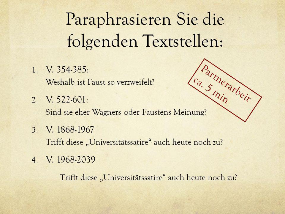 Paraphrasieren Sie die folgenden Textstellen: 1. V. 354-385: Weshalb ist Faust so verzweifelt? 2. V. 522-601: Sind sie eher Wagners oder Faustens Mein