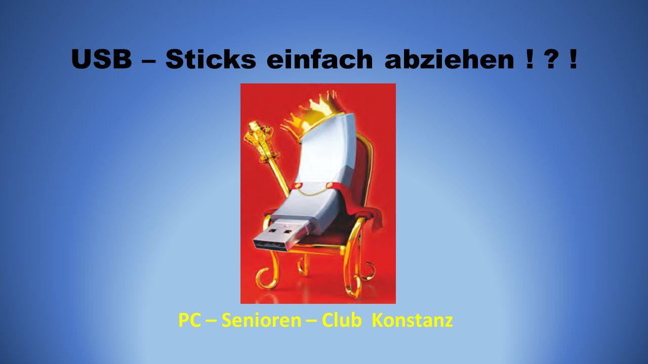 USB – Sticks einfach abziehen ! ? ! PC – Senioren – Club Konstanz