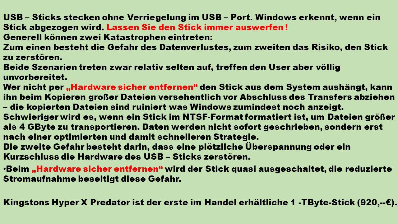 USB – Sticks stecken ohne Verriegelung im USB – Port.