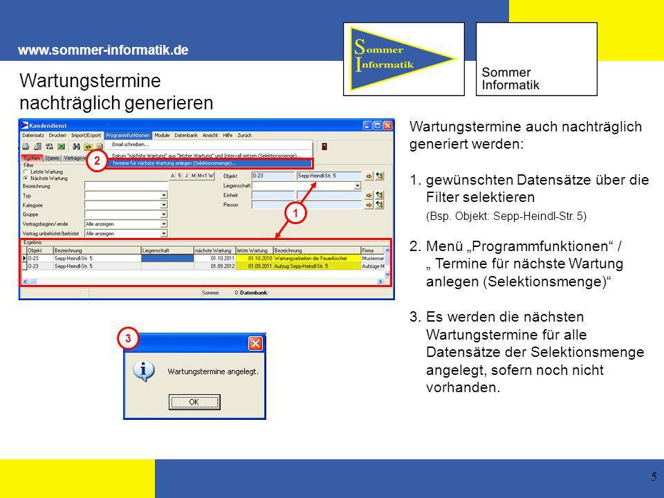 www.sommer-informatik.de 5 Wartungstermine nachträglich generieren Wartungstermine auch nachträglich generiert werden: 1. gewünschten Datensätze über