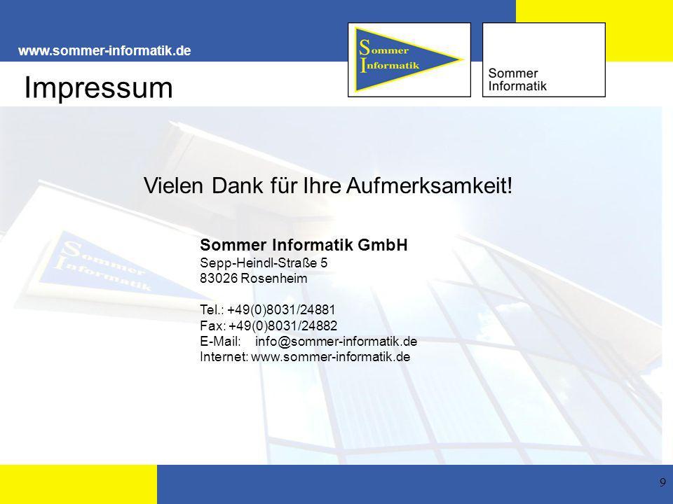 www.sommer-informatik.de 9 Sommer Informatik GmbH Sepp-Heindl-Straße 5 83026 Rosenheim Tel.: +49(0)8031/24881 Fax: +49(0)8031/24882 E-Mail: info@sommer-informatik.de Internet: www.sommer-informatik.de Vielen Dank für Ihre Aufmerksamkeit.