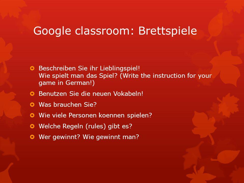 Google classroom: Brettspiele  Beschreiben Sie ihr Lieblingspiel.