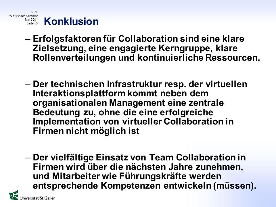 NPT Workspace Seminar Mai 2001 Seite 13 Konklusion –Erfolgsfaktoren für Collaboration sind eine klare Zielsetzung, eine engagierte Kerngruppe, klare R