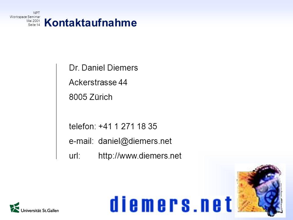 NPT Workspace Seminar Mai 2001 Seite 14 Kontaktaufnahme Dr. Daniel Diemers Ackerstrasse 44 8005 Zürich telefon: +41 1 271 18 35 e-mail:daniel@diemers.