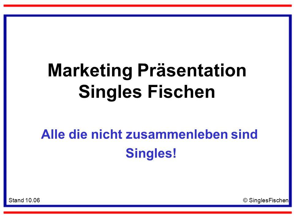 Stand 10.06© SinglesFischen Marketing Präsentation Singles Fischen Alle die nicht zusammenleben sind Singles!