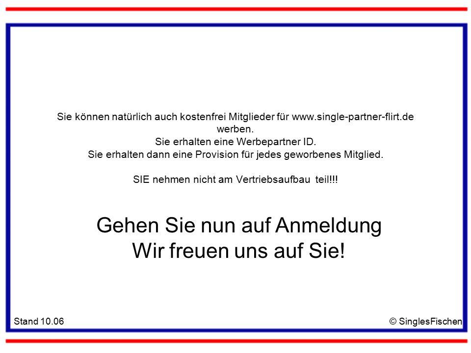 Stand 10.06© SinglesFischen Sie können natürlich auch kostenfrei Mitglieder für www.single-partner-flirt.de werben.