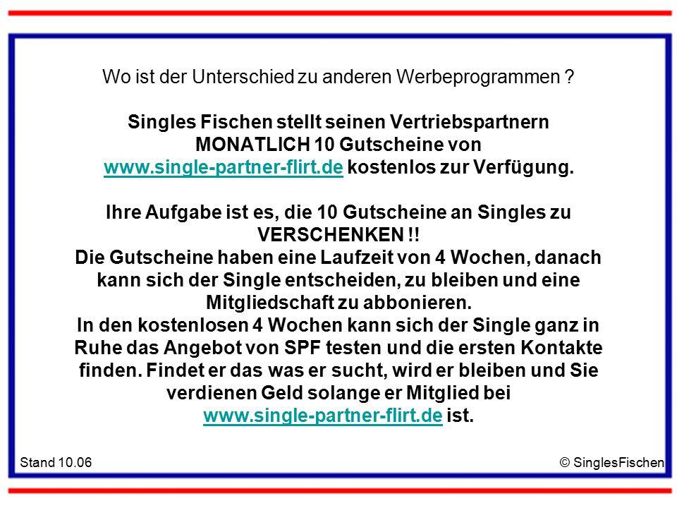 Stand 10.06© SinglesFischen Wo ist der Unterschied zu anderen Werbeprogrammen .