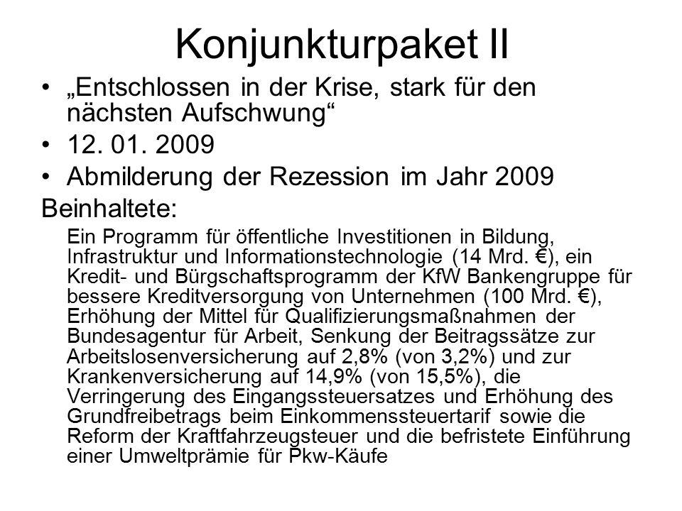 """Konjunkturpaket II """"Entschlossen in der Krise, stark für den nächsten Aufschwung"""" 12. 01. 2009 Abmilderung der Rezession im Jahr 2009 Beinhaltete: Ein"""