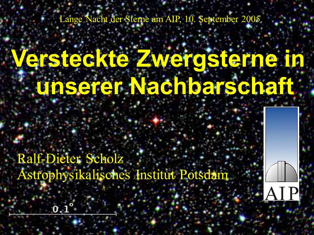 Versteckte Zwergsterne in unserer Nachbarschaft Ralf-Dieter Scholz Astrophysikalisches Institut Potsdam Lange Nacht der Sterne am AIP, 10. September 2