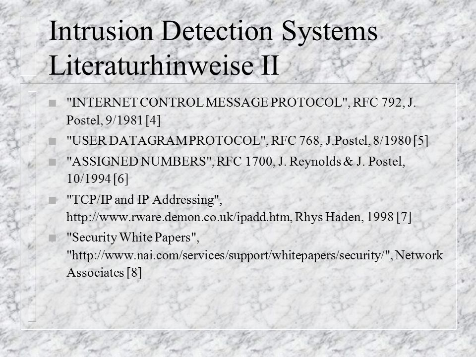 Intrusion Detection Systems Literaturhinweise II n INTERNET CONTROL MESSAGE PROTOCOL , RFC 792, J.