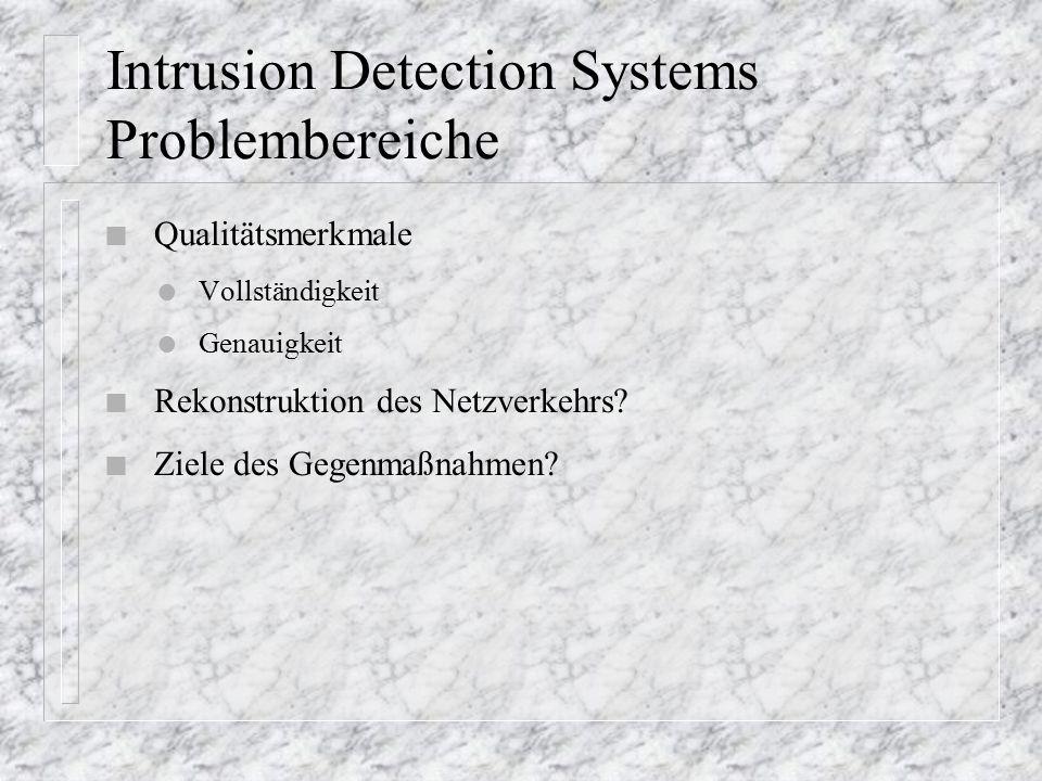 Intrusion Detection Systems Problembereiche n Qualitätsmerkmale l Vollständigkeit l Genauigkeit n Rekonstruktion des Netzverkehrs.