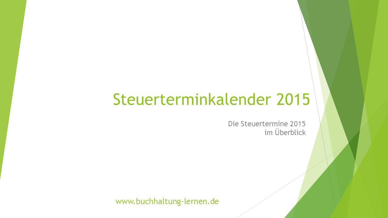 Steuerterminkalender 2015 Die Steuertermine 2015 im Überblick www.buchhaltung-lernen.de