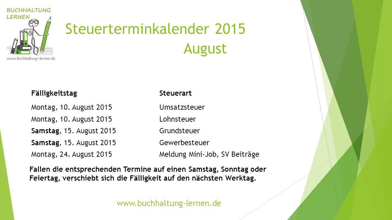 Steuerterminkalender 2015 August FälligkeitstagSteuerart Montag, 10. August 2015Umsatzsteuer Montag, 10. August 2015Lohnsteuer Samstag, 15. August 201