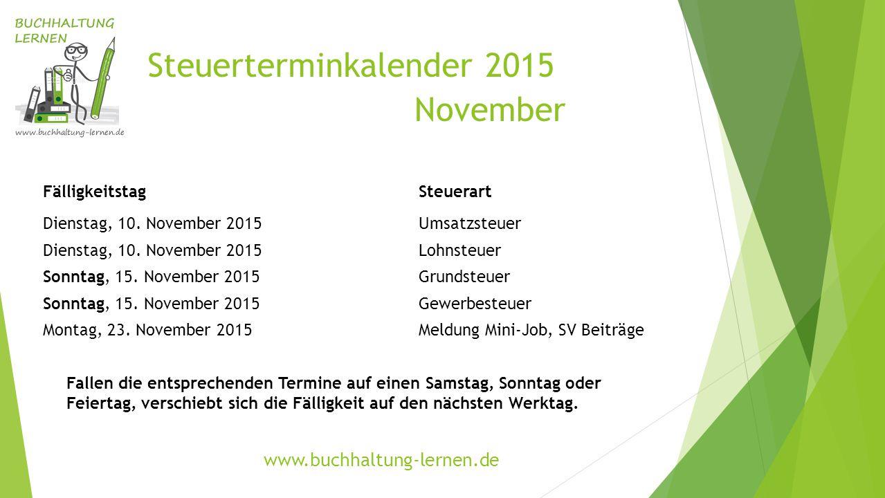 Steuerterminkalender 2015 November FälligkeitstagSteuerart Dienstag, 10. November 2015Umsatzsteuer Dienstag, 10. November 2015Lohnsteuer Sonntag, 15.
