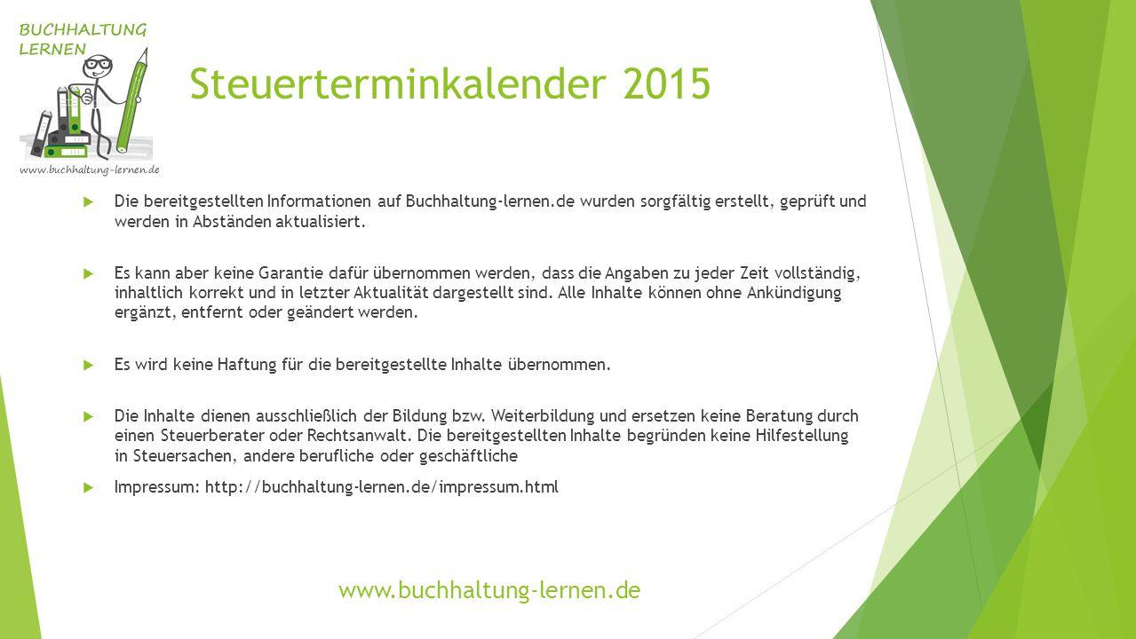 Steuerterminkalender 2015 www.buchhaltung-lernen.de  Die bereitgestellten Informationen auf Buchhaltung-lernen.de wurden sorgfältig erstellt, geprüft und werden in Abständen aktualisiert.