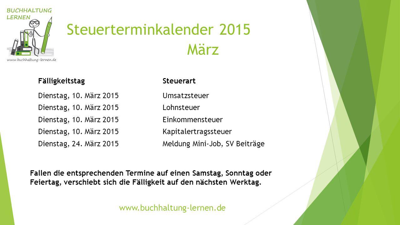 Steuerterminkalender 2015 März FälligkeitstagSteuerart Dienstag, 10. März 2015Umsatzsteuer Dienstag, 10. März 2015Lohnsteuer Dienstag, 10. März 2015Ei