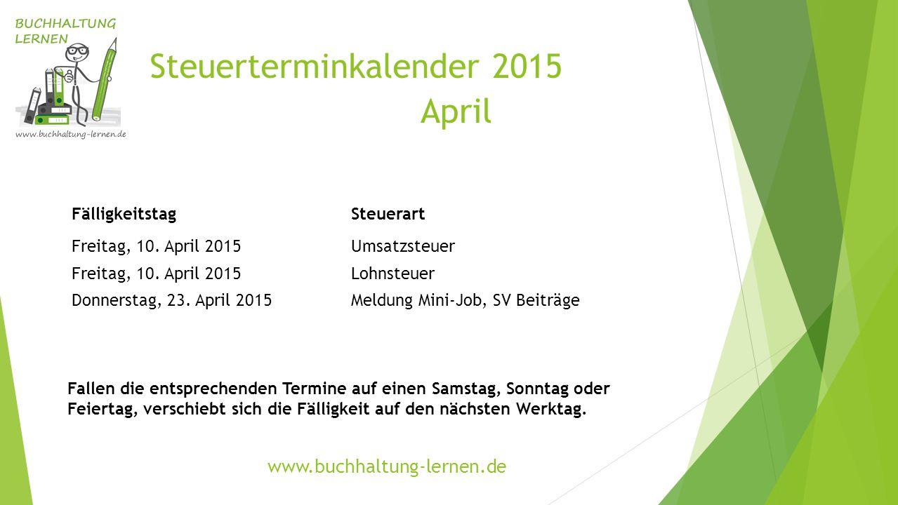 Steuerterminkalender 2015 April FälligkeitstagSteuerart Freitag, 10. April 2015Umsatzsteuer Freitag, 10. April 2015Lohnsteuer Donnerstag, 23. April 20