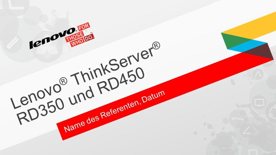 Lenovo ® ThinkServer ® RD350 und RD450 Name des Referenten, Datum