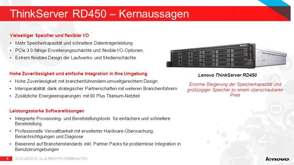 9 ThinkServer RD450 – Kernaussagen 2014 LENOVO. ALLE RECHTE VORBEHALTEN.
