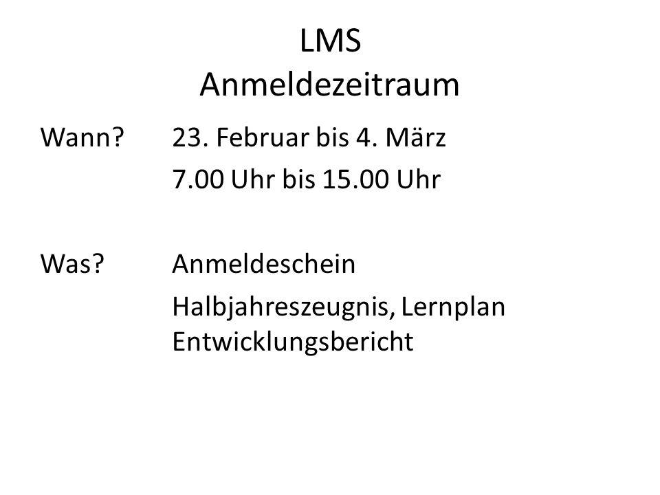 LMS Anmeldezeitraum Wann?23. Februar bis 4. März 7.00 Uhr bis 15.00 Uhr Was?Anmeldeschein Halbjahreszeugnis, Lernplan Entwicklungsbericht
