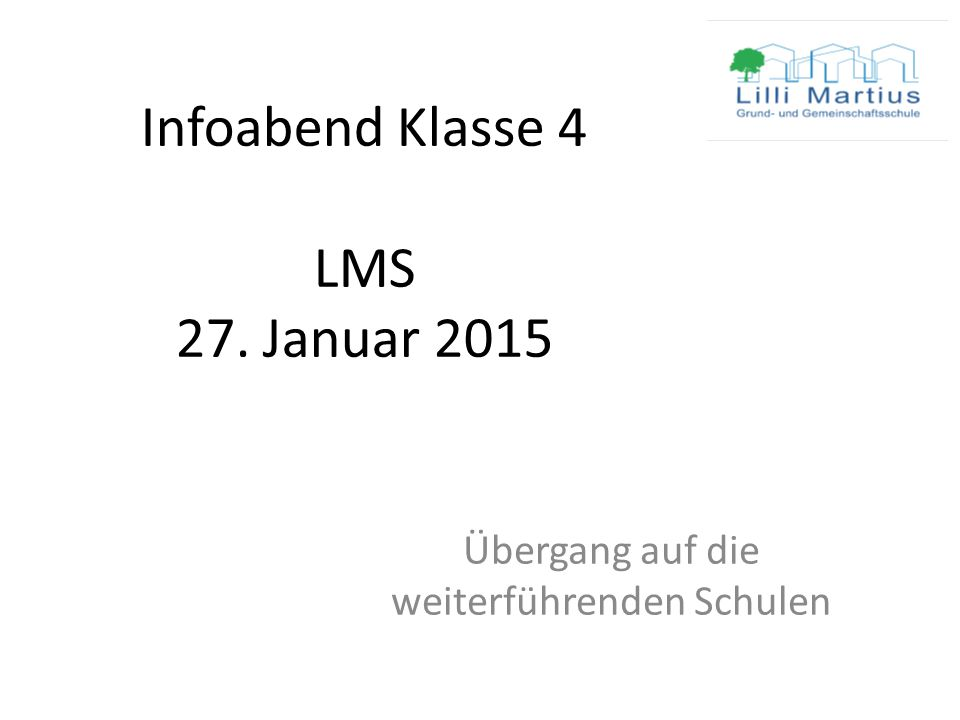 Infoabend Klasse 4 LMS 27. Januar 2015 Übergang auf die weiterführenden Schulen