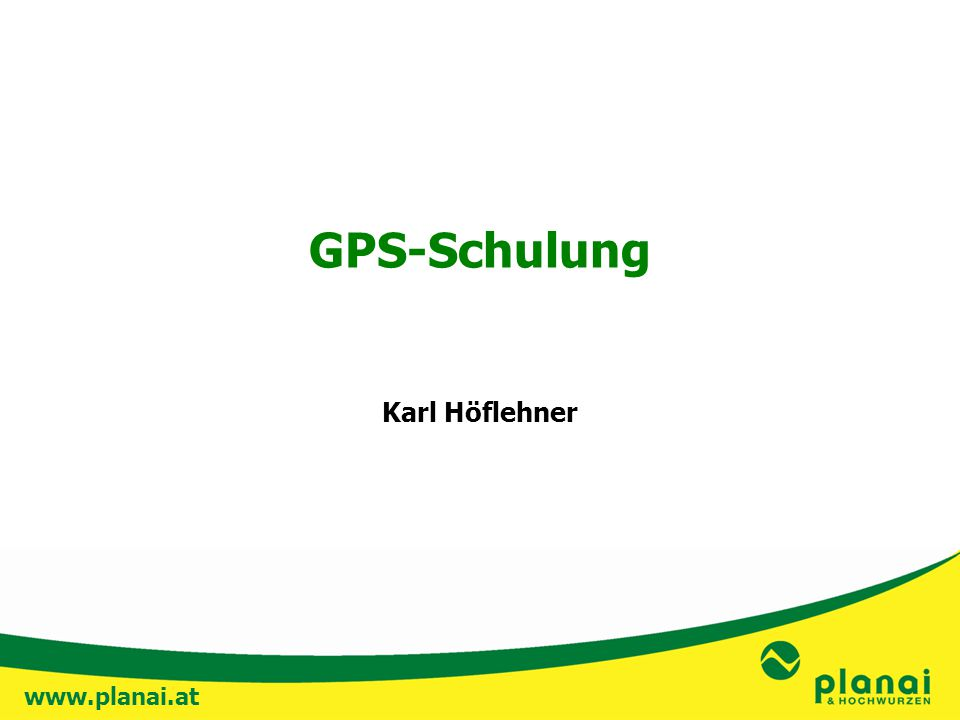www.planai.at GPS-Schulung Karl Höflehner