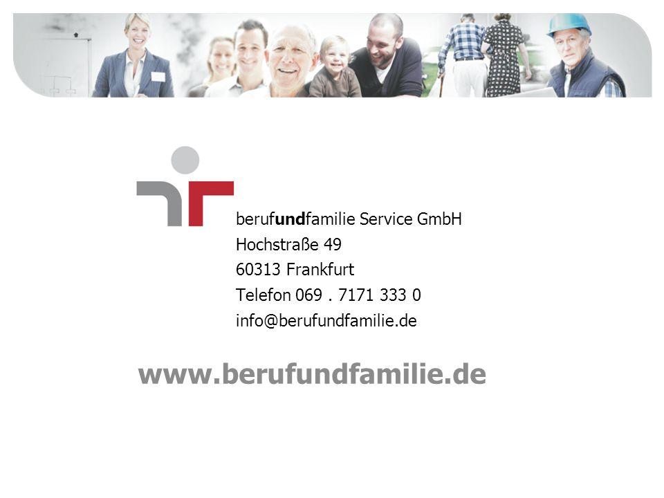 www.berufundfamilie.de berufundfamilie Service GmbH Hochstraße 49 60313 Frankfurt Telefon 069. 7171 333 0 info@berufundfamilie.de