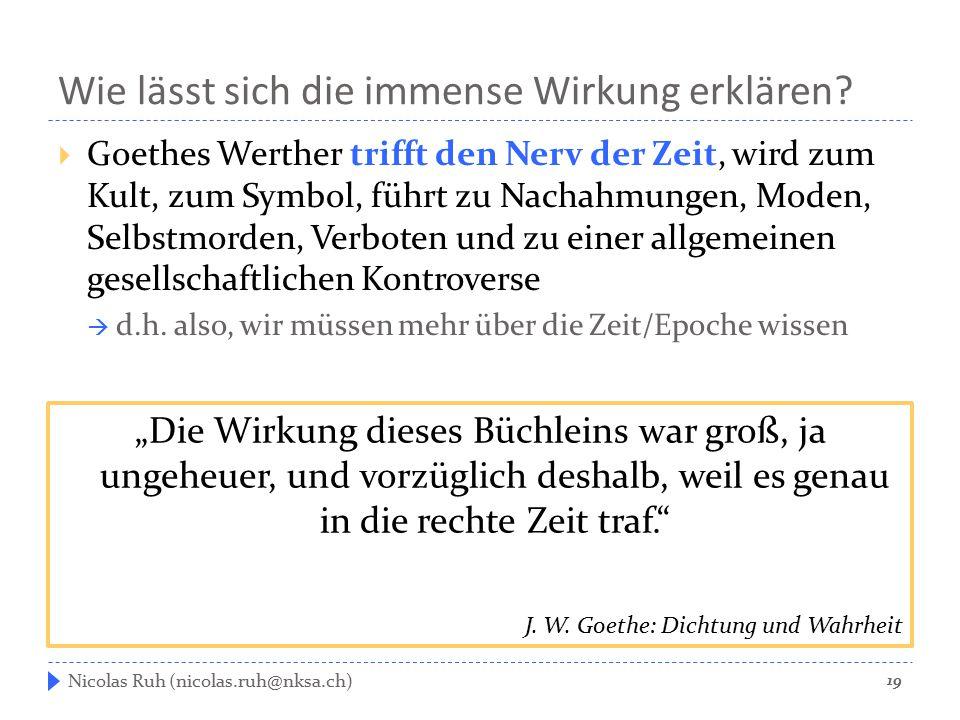Wie lässt sich die immense Wirkung erklären?  Goethes Werther trifft den Nerv der Zeit, wird zum Kult, zum Symbol, führt zu Nachahmungen, Moden, Selb