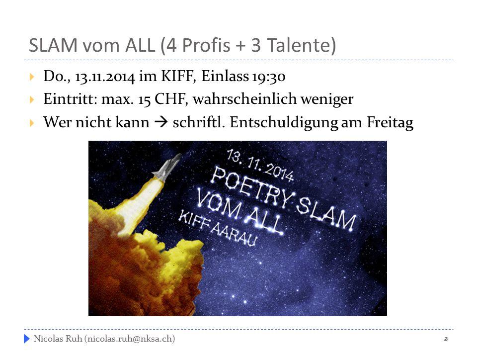SLAM vom ALL (4 Profis + 3 Talente)  Do., 13.11.2014 im KIFF, Einlass 19:30  Eintritt: max. 15 CHF, wahrscheinlich weniger  Wer nicht kann  schrif