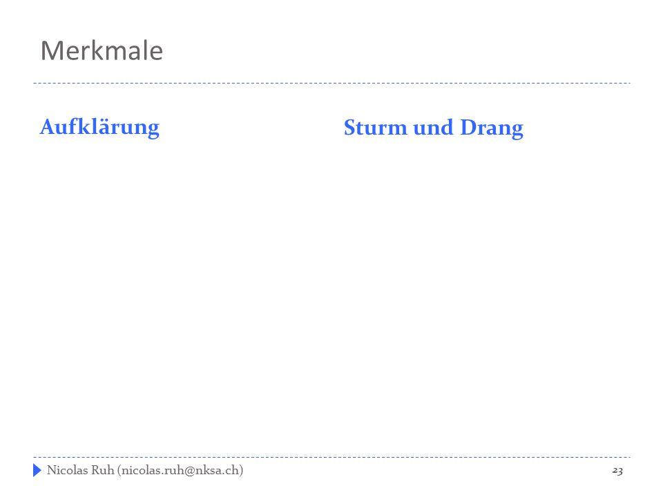 Merkmale Aufklärung Sturm und Drang Nicolas Ruh (nicolas.ruh@nksa.ch) 23