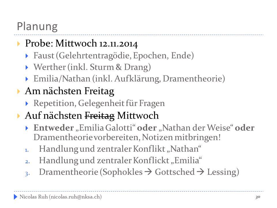 Planung  Probe: Mittwoch 12.11.2014  Faust (Gelehrtentragödie, Epochen, Ende)  Werther (inkl. Sturm & Drang)  Emilia/Nathan (inkl. Aufklärung, Dra