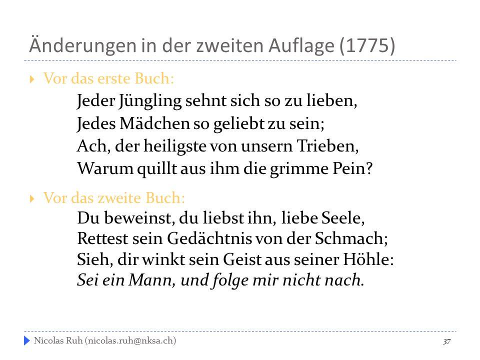 Änderungen in der zweiten Auflage (1775)  Vor das erste Buch: Jeder Jüngling sehnt sich so zu lieben, Jedes Mädchen so geliebt zu sein; Ach, der heil