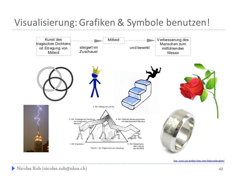 Visualisierung: Grafiken & Symbole benutzen! 43 Nicolas Ruh (nicolas.ruh@nksa.ch) http://prezi.com/sprbjkuwhx6u/roter-faden-emilia-galotti/