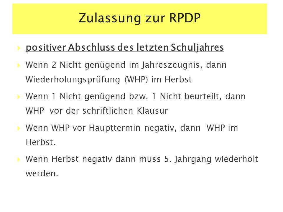 Zulassung zur RPDP  positiver Abschluss des letzten Schuljahres  Wenn 2 Nicht genügend im Jahreszeugnis, dann Wiederholungsprüfung (WHP) im Herbst  Wenn 1 Nicht genügend bzw.