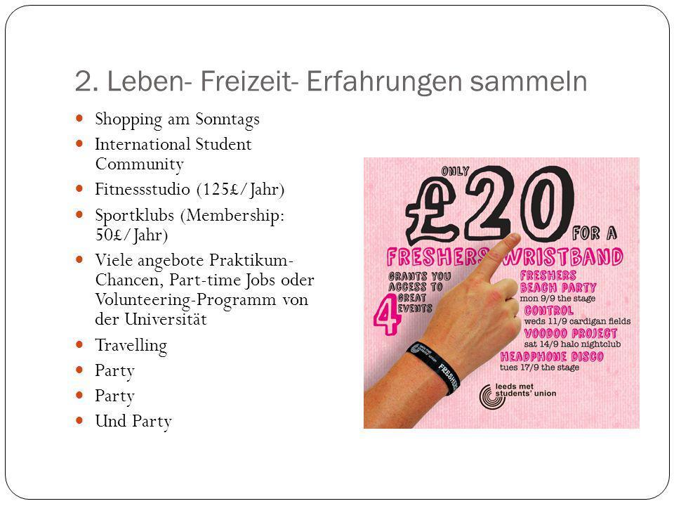 2. Leben- Freizeit- Erfahrungen sammeln Shopping am Sonntags International Student Community Fitnessstudio (125£/Jahr) Sportklubs (Membership: 50£/Jah