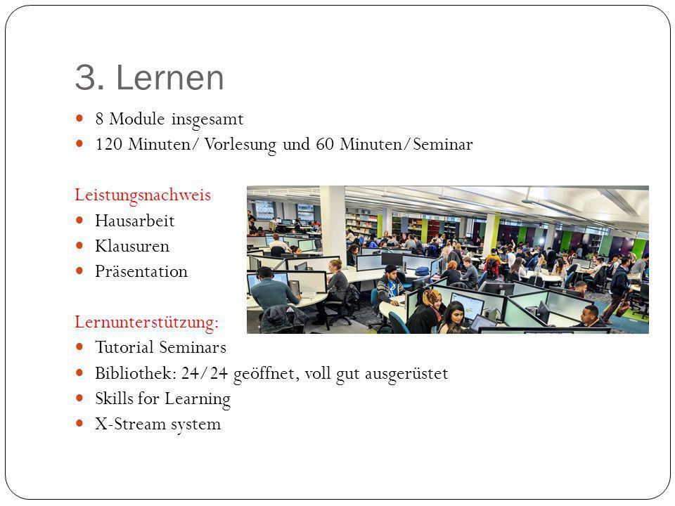 3. Lernen 8 Module insgesamt 120 Minuten/ Vorlesung und 60 Minuten/Seminar Leistungsnachweis Hausarbeit Klausuren Präsentation Lernunterstützung: Tuto