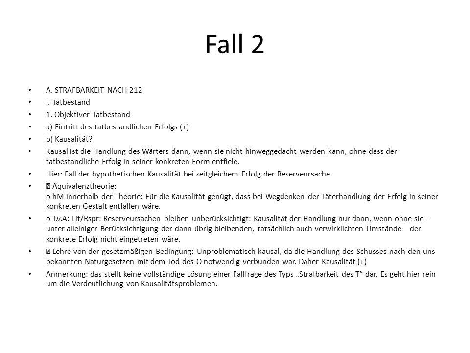 Fall 2 A. STRAFBARKEIT NACH 212 I. Tatbestand 1. Objektiver Tatbestand a) Eintritt des tatbestandlichen Erfolgs (+) b) Kausalität? Kausal ist die Han