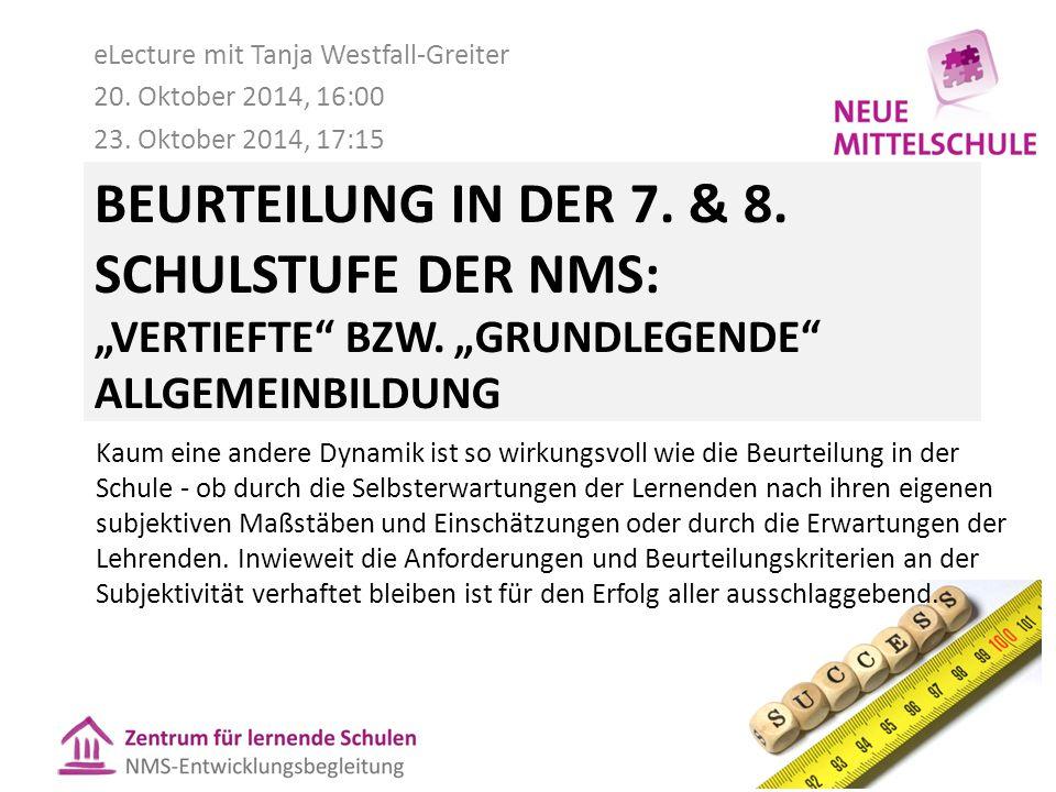 """BEURTEILUNG IN DER 7. & 8. SCHULSTUFE DER NMS: """"VERTIEFTE"""" BZW. """"GRUNDLEGENDE"""" ALLGEMEINBILDUNG eLecture mit Tanja Westfall-Greiter 20. Oktober 2014,"""