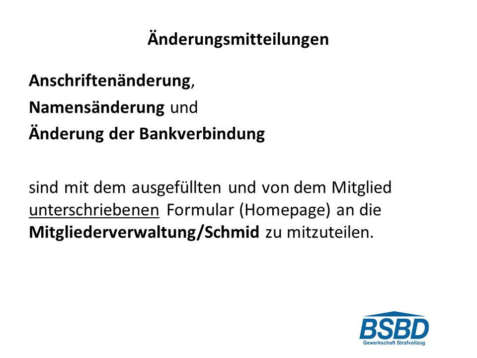 Änderungsmitteilungen Anschriftenänderung, Namensänderung und Änderung der Bankverbindung sind mit dem ausgefüllten und von dem Mitglied unterschriebenen Formular (Homepage) an die Mitgliederverwaltung/Schmid zu mitzuteilen.