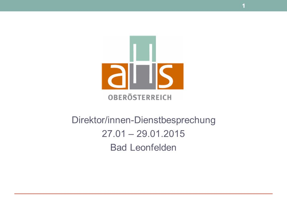 1 Direktor/innen-Dienstbesprechung 27.01 – 29.01.2015 Bad Leonfelden