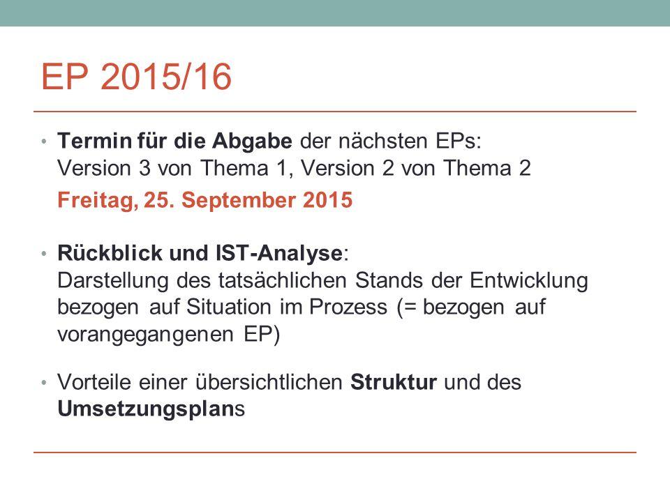 EP 2015/16 Termin für die Abgabe der nächsten EPs: Version 3 von Thema 1, Version 2 von Thema 2 Freitag, 25.