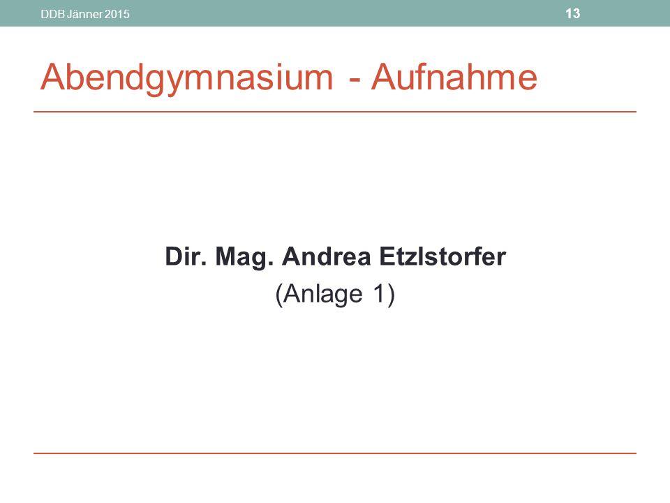 DDB Jänner 2015 13 Abendgymnasium - Aufnahme Dir. Mag. Andrea Etzlstorfer (Anlage 1)
