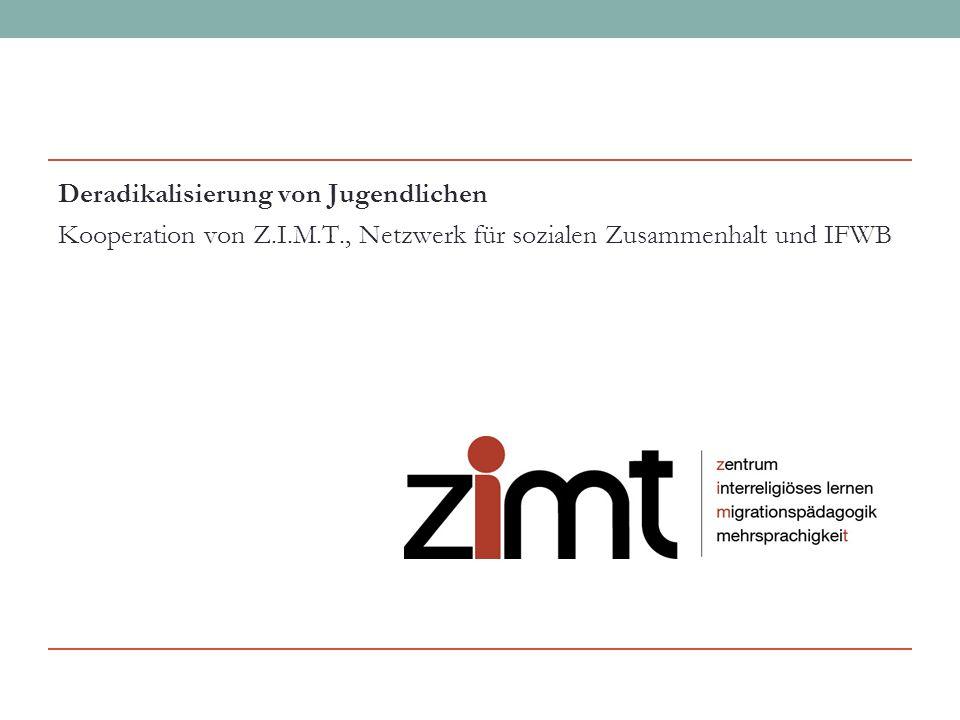 Deradikalisierung von Jugendlichen Kooperation von Z.I.M.T., Netzwerk für sozialen Zusammenhalt und IFWB