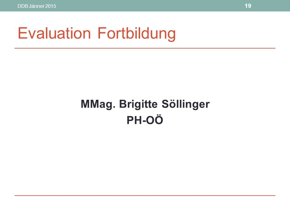 DDB Jänner 2015 19 Evaluation Fortbildung MMag. Brigitte Söllinger PH-OÖ