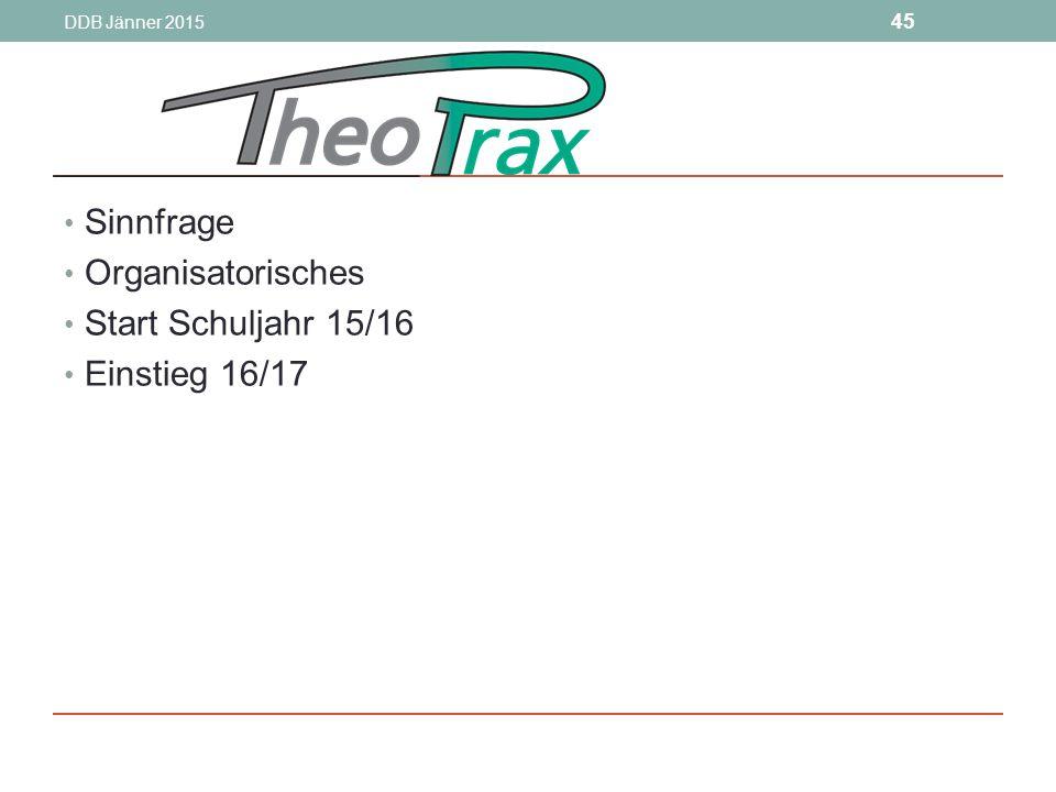 DDB Jänner 2015 45 Sinnfrage Organisatorisches Start Schuljahr 15/16 Einstieg 16/17
